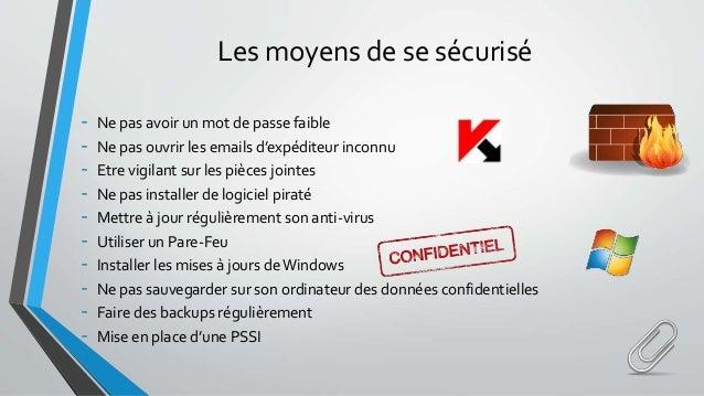 Les moyens de se sécurisé - Ne pas avoir un mot de passe faible - Ne pas ouvrir les emails d'expéditeur inconnu - Etre vig...