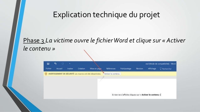 Explication technique du projet Phase 3 La victime ouvre le fichierWord et clique sur « Activer le contenu »