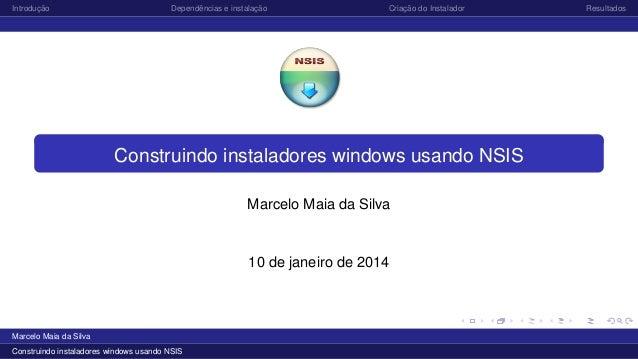 Introdução  Dependências e instalação  Criação do Instalador  Construindo instaladores windows usando NSIS Marcelo Maia da...