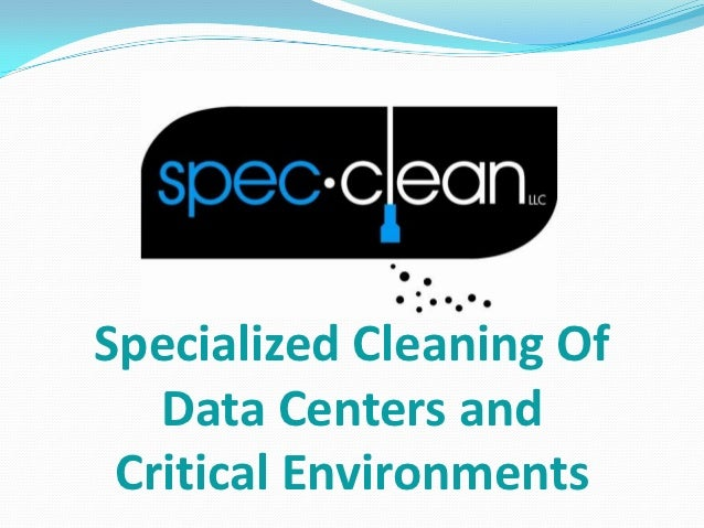 Specialized Cleaning Of   Data Centers and Critical Environments