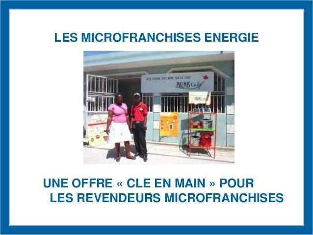 LES MICROFRANCHISES ENERGIEUNE OFFRE « CLE EN MAIN » POURLES REVENDEURS MICROFRANCHISES