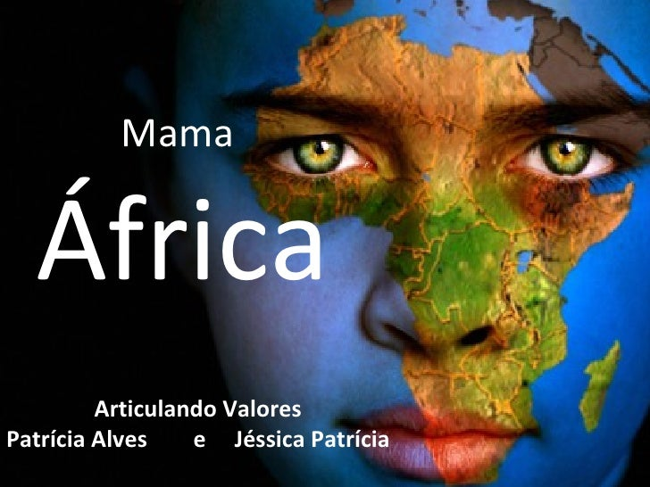 Mama  África         Articulando ValoresPatrícia Alves    e Jéssica Patrícia