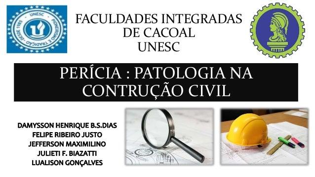 FACULDADES INTEGRADAS DE CACOAL UNESC PERÍCIA : PATOLOGIA NA CONTRUÇÃO CIVIL
