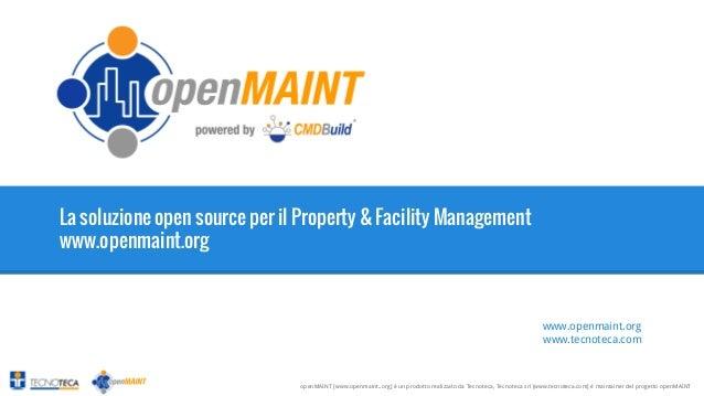 1  La soluzione open source per il Property & Facility Management www.openmaint.org  www.openmaint.org www.tecnoteca.com  ...