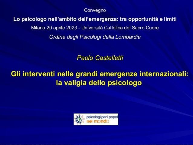 Paolo CastellettiPaolo CastellettiGli interventi nelle grandi emergenze internazionali:la valigia dello psicologoConvegnoL...