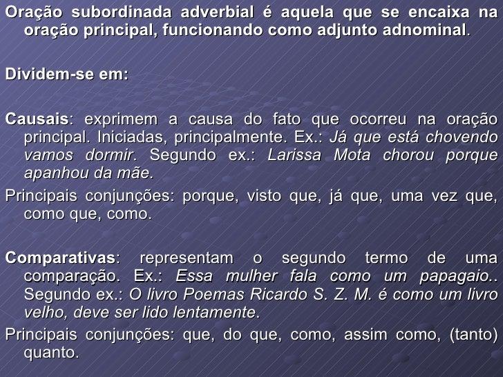 Oração subordinada adverbial é aquela que se encaixa na oração principal, funcionando como adjunto   adnominal .  Dividem-...