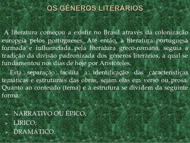A literatura começou a existir no Brasil através da colonização europeia pelos portugueses. Até então, a literatura portug...
