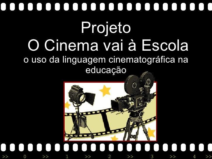 Projeto  O Cinema vai à Escola o uso da linguagem cinematográfica na educação