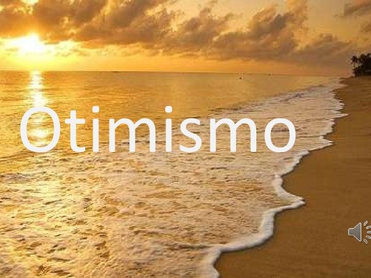 Otimismo   Otimismo !!!