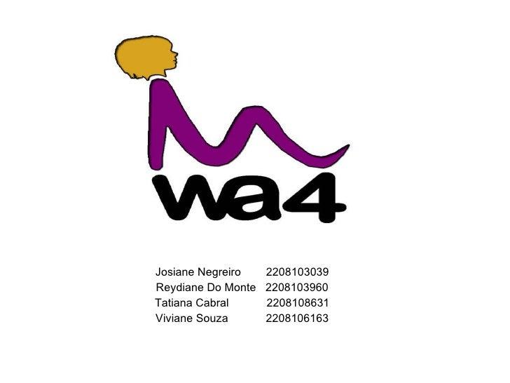 Josiane Negreiro  2208103039 Reydiane Do Monte  2208103960 Tatiana Cabral  2208108631 Viviane Souza  2208106163