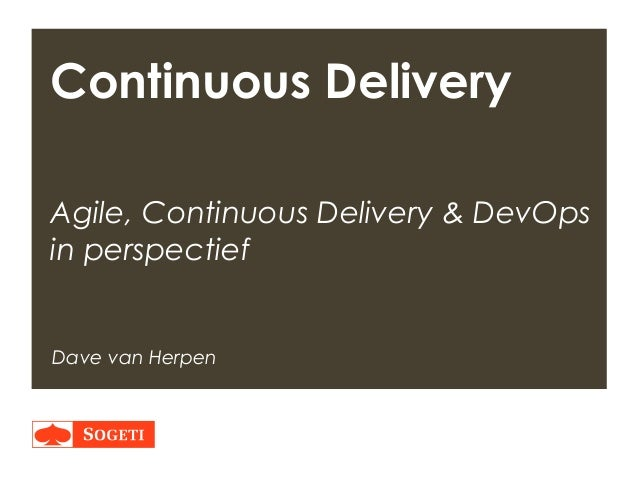 Title | Plaats| Datum | 1 Continuous Delivery Agile, Continuous Delivery & DevOps in perspectief Dave van Herpen