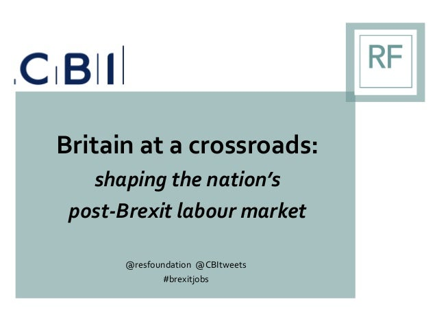 Britain at a crossroads: shaping the nation's post-Brexit labour market @resfoundation @CBItweets #brexitjobs