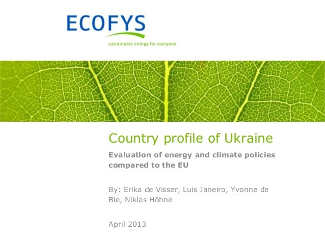 Country profile of Ukraine Evaluation of energy and climate policies compared to the EU By: Erika de Visser, Luis Janeiro,...