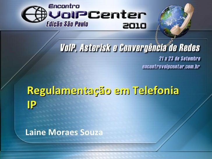 Regulamentação em Telefonia IP Laine Moraes Souza