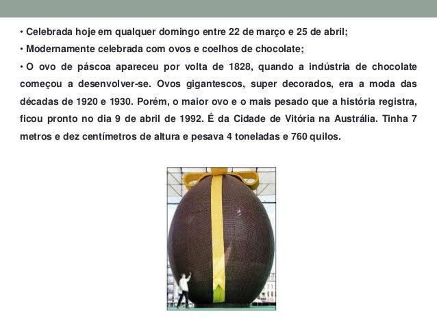 • Celebrada hoje em qualquer domingo entre 22 de março e 25 de abril; • Modernamente celebrada com ovos e coelhos de choco...