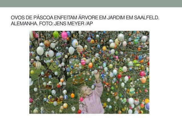 OVOS DE PÁSCOAENFEITAM ÁRVORE EM JARDIM EM SAALFELD. ALEMANHA. FOTO: JENS MEYER /AP
