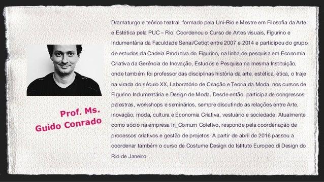 Dramaturgo e teórico teatral, formado pela Uni-Rio e Mestre em Filosofia da Arte e Estética pela PUC – Rio. Coordenou o Cur...
