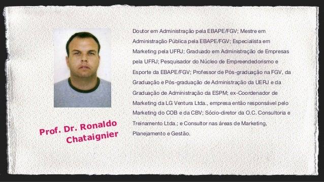 Doutor em Administração pela EBAPE/FGV; Mestre em Administração Pública pela EBAPE/FGV; Especialista em Marketing pela UFR...
