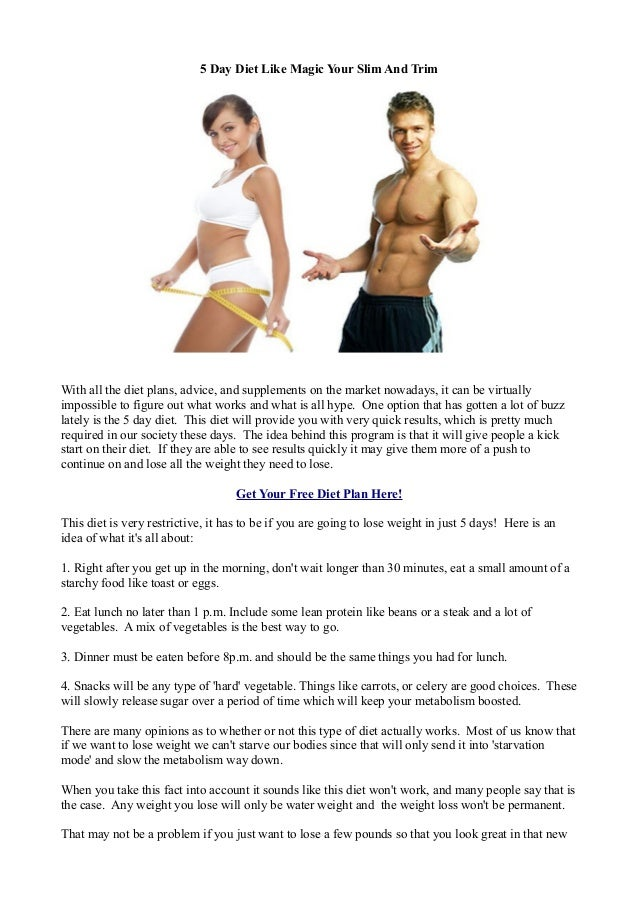 5 Day Diet Like Magic Your Slim And Trim With all the diet plans, advice, and supplements on the market nowadays, it can b...