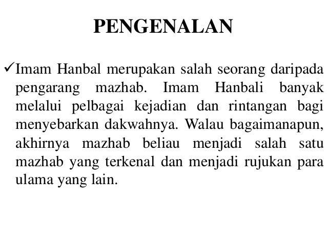 PENGENALAN Imam Hanbal merupakan salah seorang daripada pengarang mazhab. Imam Hanbali banyak melalui pelbagai kejadian d...