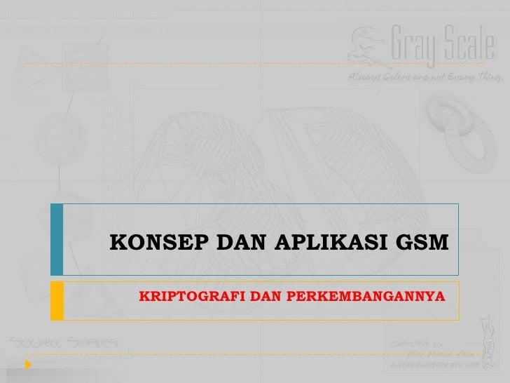 KONSEP DAN APLIKASI GSM<br />KRIPTOGRAFI DAN PERKEMBANGANNYA<br />