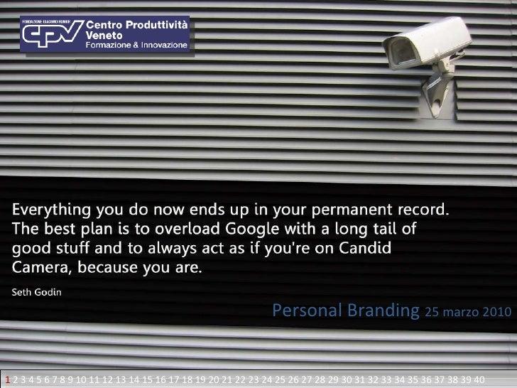 Personal Branding  25 marzo 2010 1  2 3 4 5 6 7 8 9 10 11 12 13 14 15 16 17 18 19 20 21 22 23 24 25 26 27 28 29 30 31 32 3...