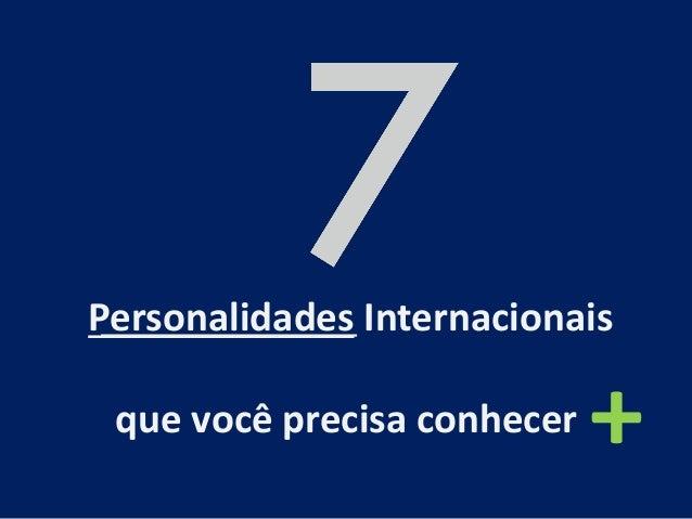 Personalidades Internacionais que você precisa conhecer +