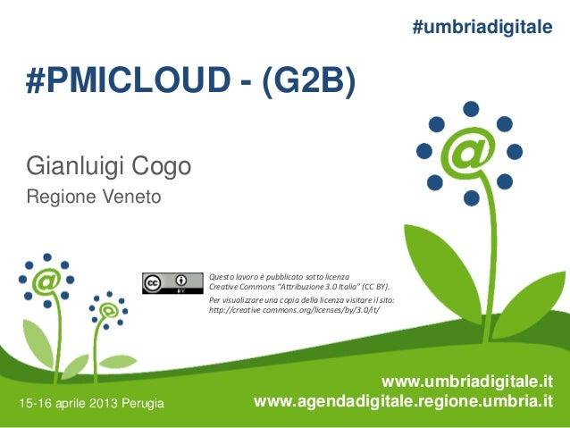 #umbriadigitale #PMICLOUD - (G2B) Gianluigi Cogo Regione Veneto                            Questo lavoro è pubblicato sott...