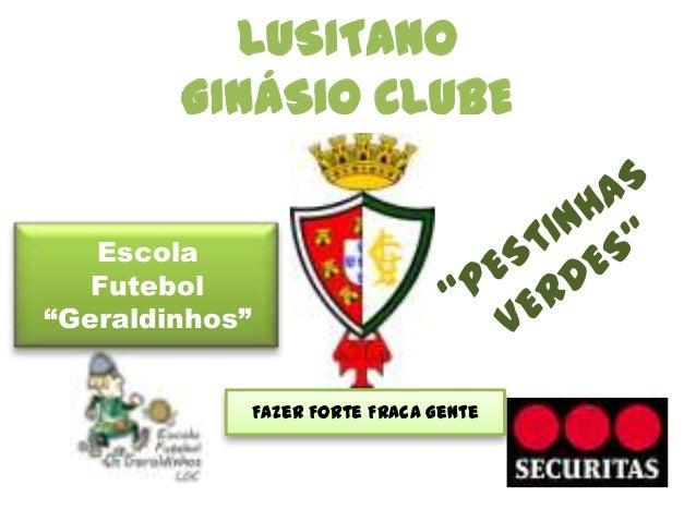 """LUSITANO GINÁSIO CLUBE Escola Futebol """"Geraldinhos"""" Fazer Forte Fraca Gente"""