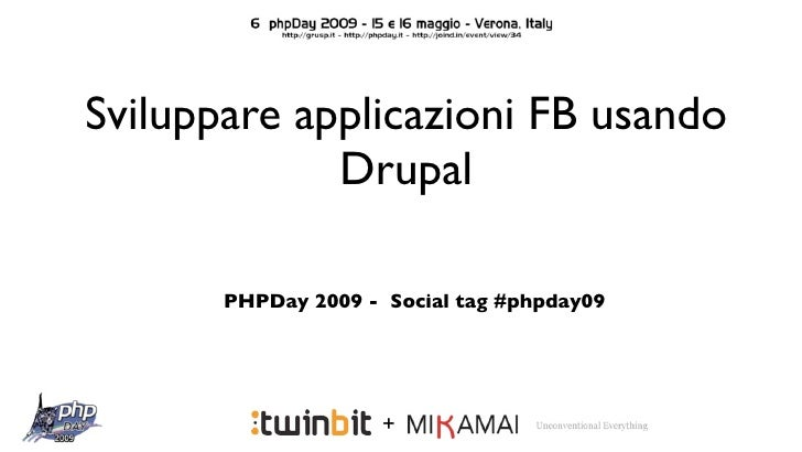 Sviluppare applicazioni FB usando              Drupal         PHPDay 2009 - Social tag #phpday09                          +