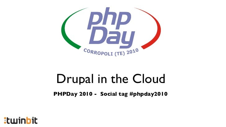Drupal in the Cloud PHPDay 2010 - Social tag #phpday2010