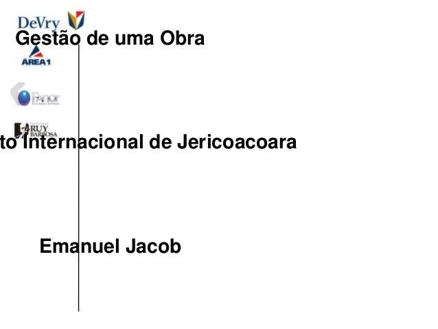 Gestão de uma Obra  to Internacional de Jericoacoara  Emanuel Jacob