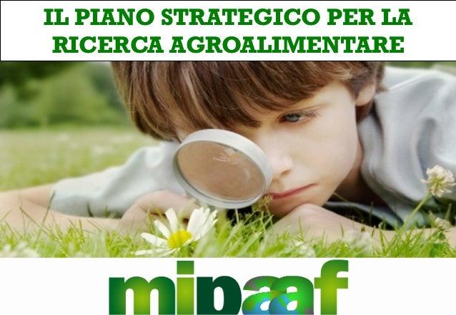 IL PIANO STRATEGICO PER LAIL PIANO STRATEGICO PER LA RICERCA AGROALIMENTARERICERCA AGROALIMENTARE