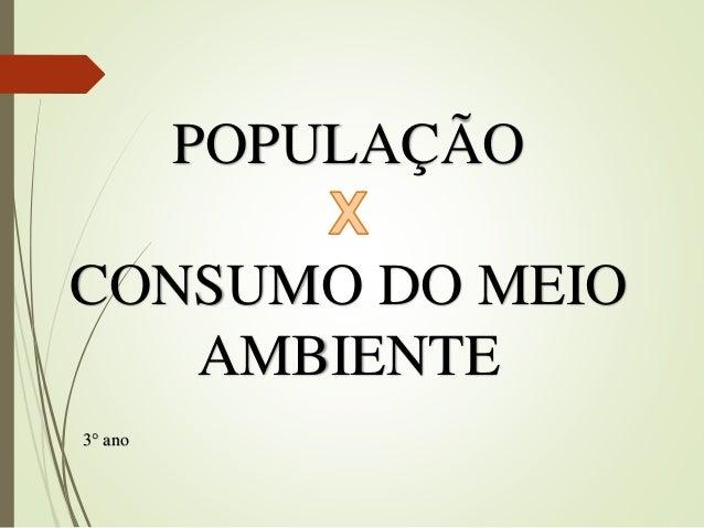 POPULAÇÃO CONSUMO DO MEIO AMBIENTE 3° ano