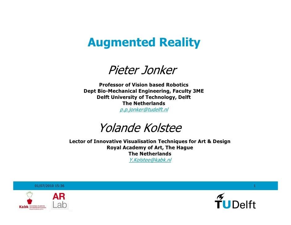 Augmented Reality                                   Pieter Jonker                               Professor of Vision based ...