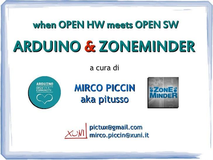 when OPEN HW meets OPEN SWARDUINO & ZONEMINDER            a cura di         MIRCO PICCIN          aka pitusso            p...