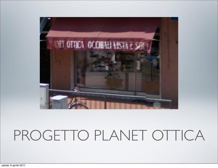 PROGETTO PLANET OTTICAsabato 9 aprile 2011