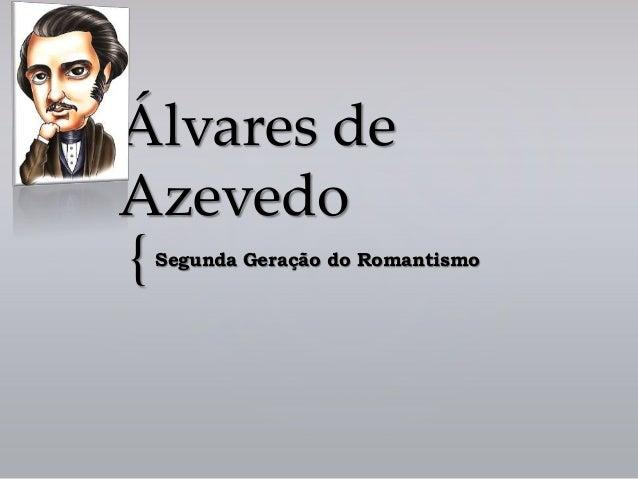 { Álvares de Azevedo Segunda Geração do Romantismo