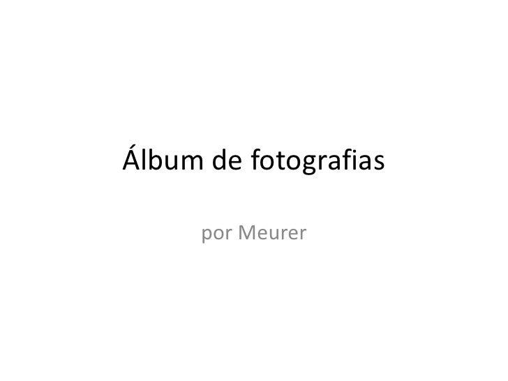 Álbum de fotografias<br />por Meurer<br />