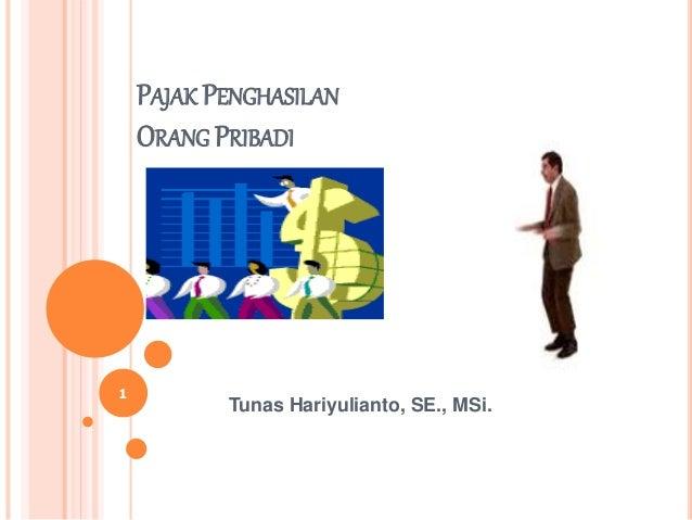 PAJAK PENGHASILAN ORANG PRIBADI Tunas Hariyulianto, SE., MSi. 1