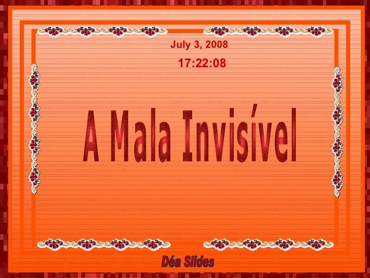 A Mala Invisível June 4, 2009 00:07:00 Déa Slides