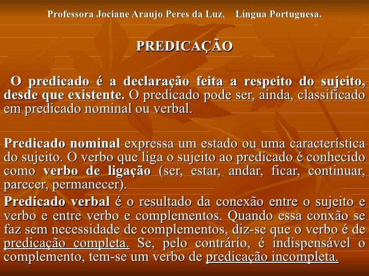 Professora Jociane Araujo Peres da Luz.  Língua Portuguesa. PREDICAÇÃO O predicado é a declaração feita a respeito do suje...