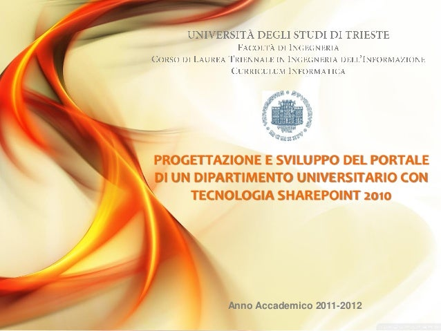 PROGETTAZIONE E SVILUPPO DEL PORTALEDI UN DIPARTIMENTO UNIVERSITARIO CON     TECNOLOGIA SHAREPOINT 2010         Anno Accad...