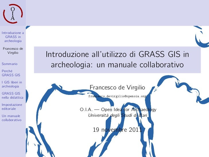 Introduzione a   GRASS in  archeologiaFrancesco de   Virgilio                  Introduzione all'utilizzo di GRASS GIS inSo...