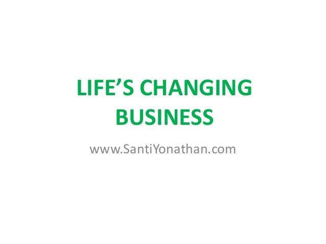 LIFE'S CHANGING BUSINESS www.SantiYonathan.com