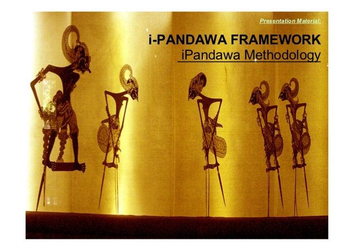 Presentation Material:                      i-PANDAWA FRAMEWORK                           iPandawa Methodologyi-PANDAWA - ...