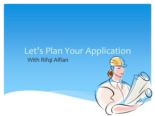 Let's Plan Your ApplicationWith Rifqi Alfian
