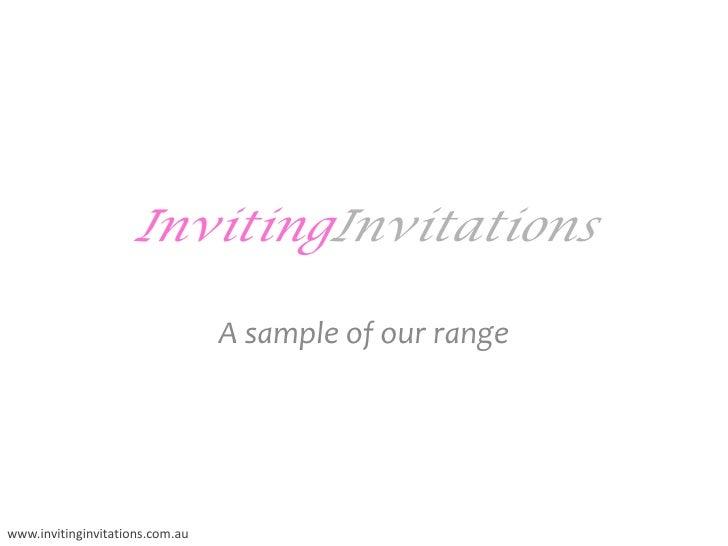 InvitingInvitations<br />A sample of our range<br />www.invitinginvitations.com.au<br />