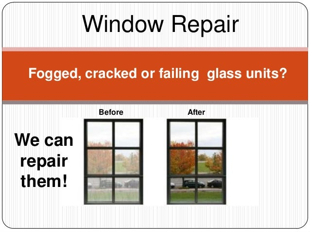 Window Repair Fogged, cracked or failing glass units?           Before       AfterWe canrepairthem!