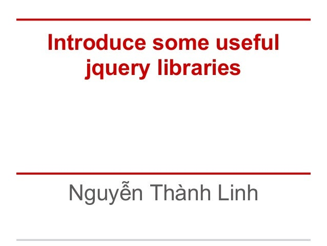 Introduce some useful jquery libraries Nguyễn Thành Linh
